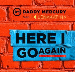 HERE I GO AGAIN ( Daddy Mercury feat. Lena Katina)